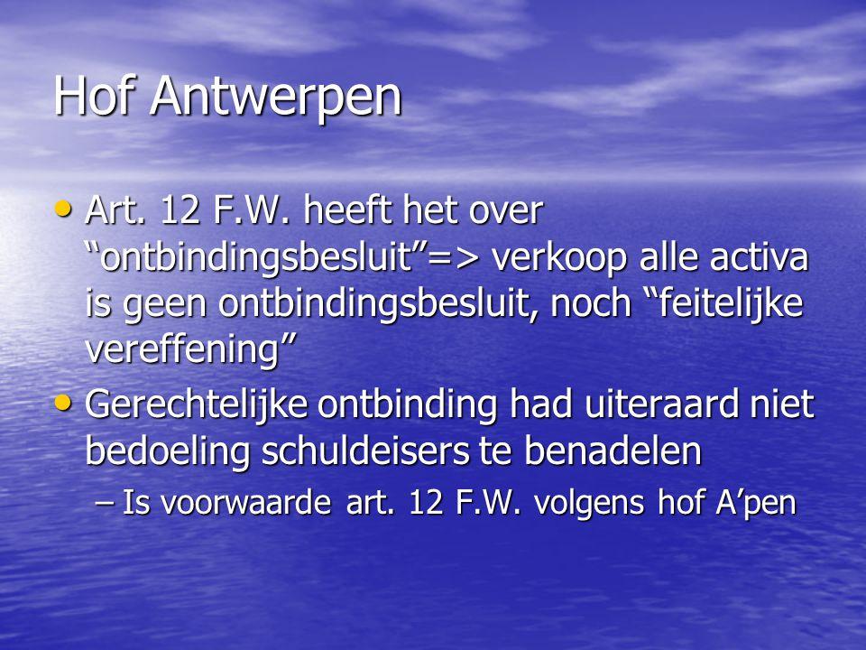 Hof Antwerpen Art. 12 F.W. heeft het over ontbindingsbesluit => verkoop alle activa is geen ontbindingsbesluit, noch feitelijke vereffening