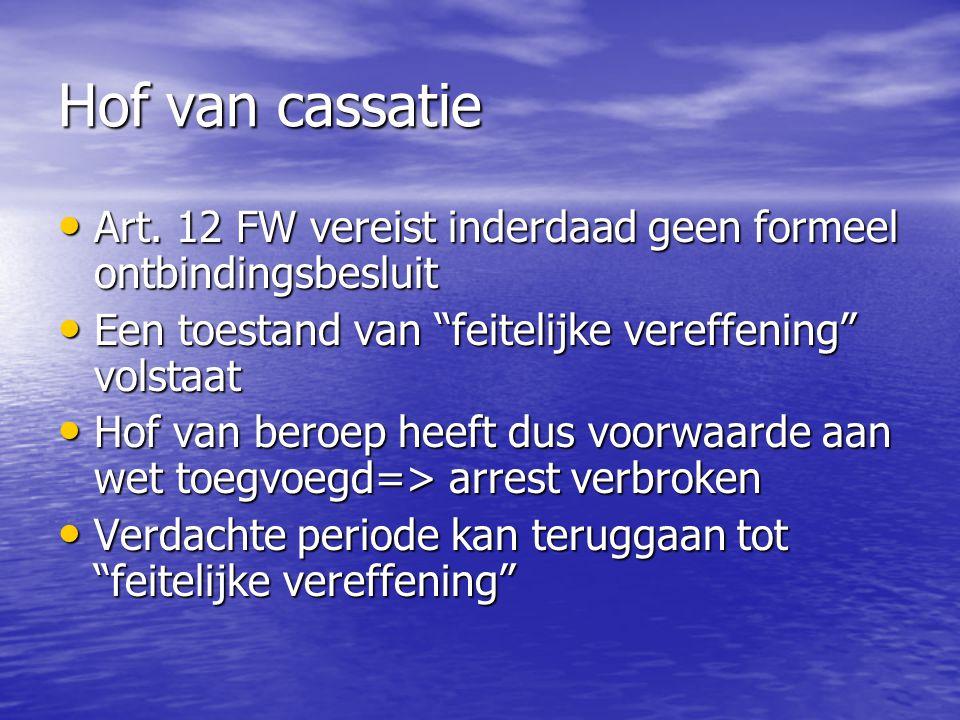Hof van cassatie Art. 12 FW vereist inderdaad geen formeel ontbindingsbesluit. Een toestand van feitelijke vereffening volstaat.