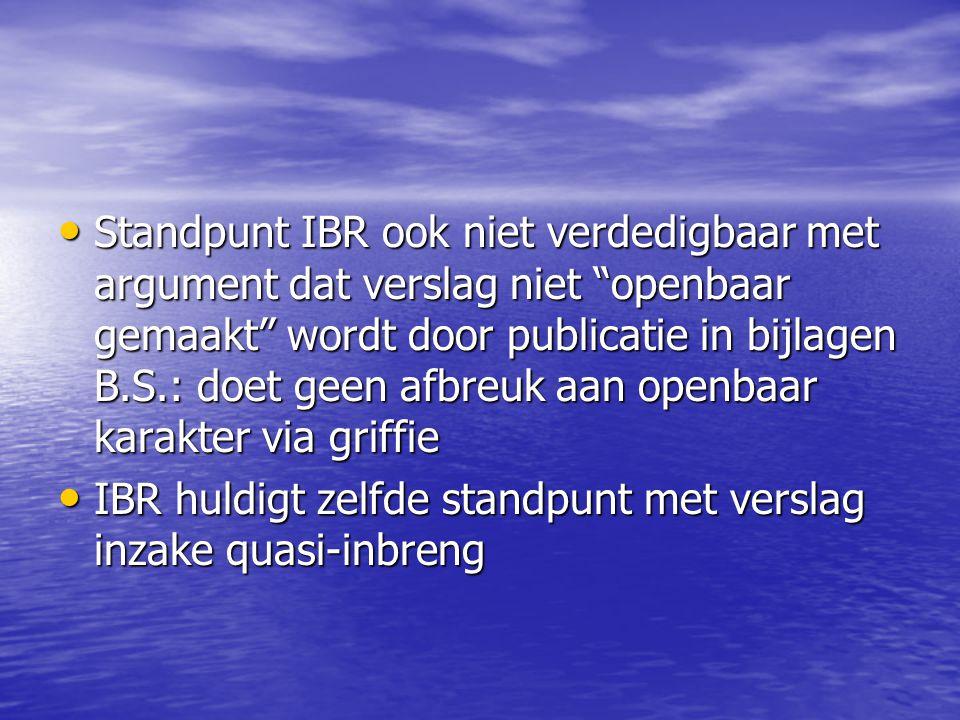 Standpunt IBR ook niet verdedigbaar met argument dat verslag niet openbaar gemaakt wordt door publicatie in bijlagen B.S.: doet geen afbreuk aan openbaar karakter via griffie