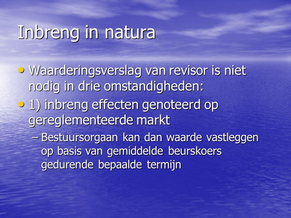 Inbreng in natura Waarderingsverslag van revisor is niet nodig in drie omstandigheden: 1) inbreng effecten genoteerd op gereglementeerde markt.