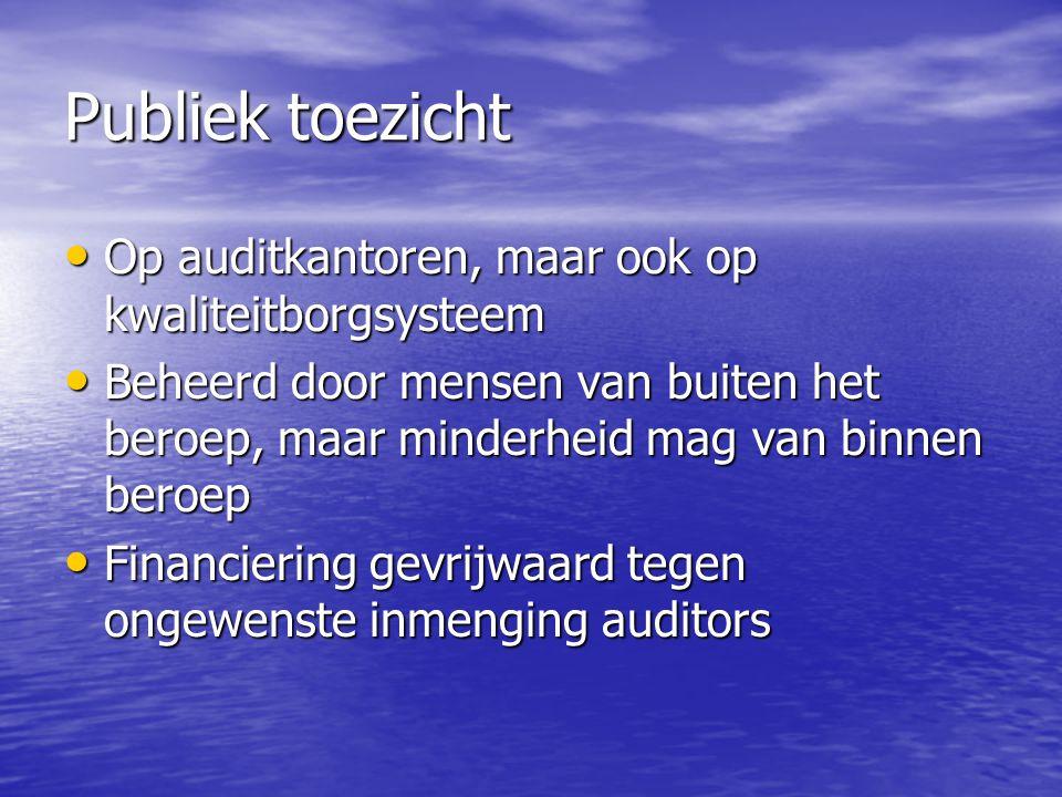 Publiek toezicht Op auditkantoren, maar ook op kwaliteitborgsysteem