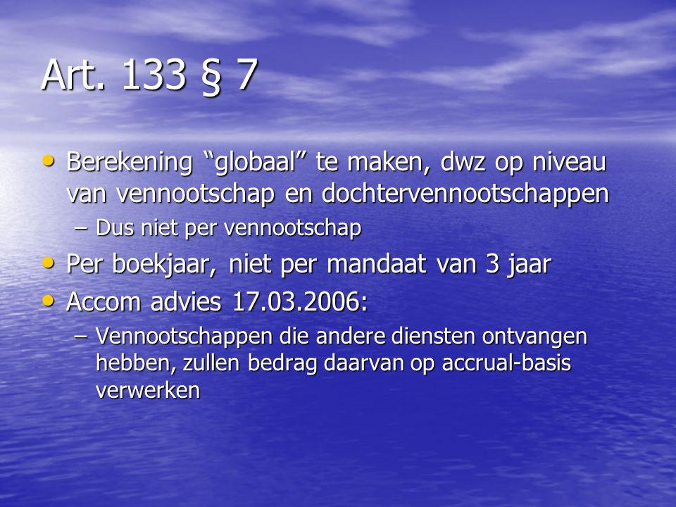 Art. 133 § 7 Berekening globaal te maken, dwz op niveau van vennootschap en dochtervennootschappen.