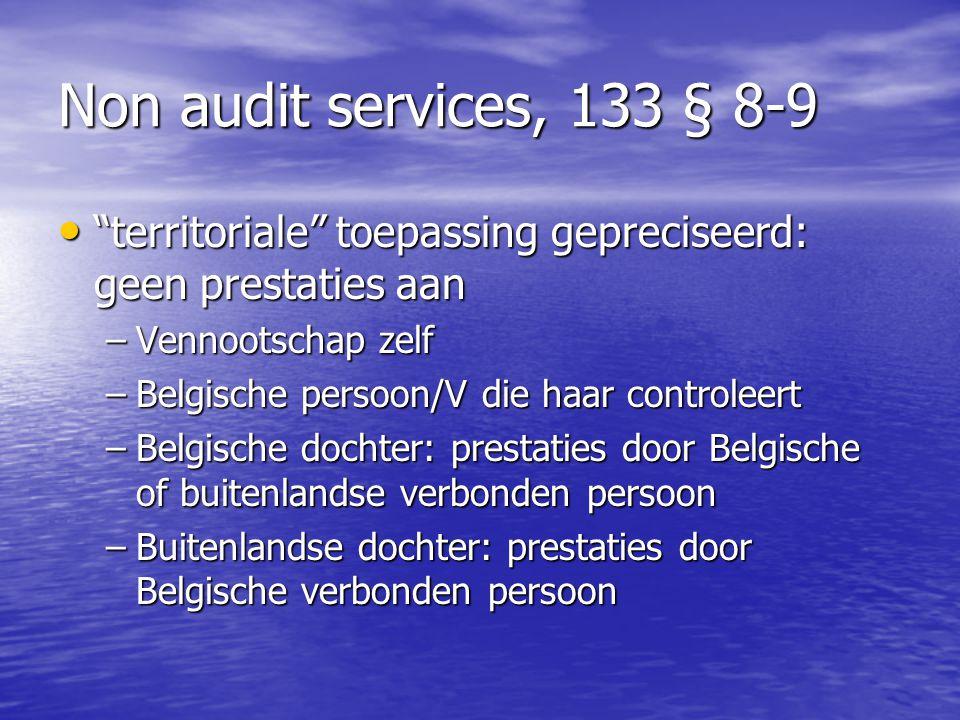 Non audit services, 133 § 8-9 territoriale toepassing gepreciseerd: geen prestaties aan. Vennootschap zelf.