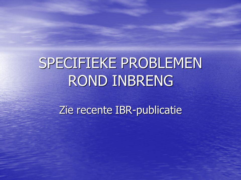 SPECIFIEKE PROBLEMEN ROND INBRENG