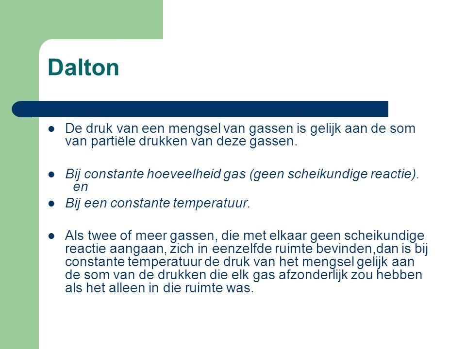 Dalton De druk van een mengsel van gassen is gelijk aan de som van partiële drukken van deze gassen.