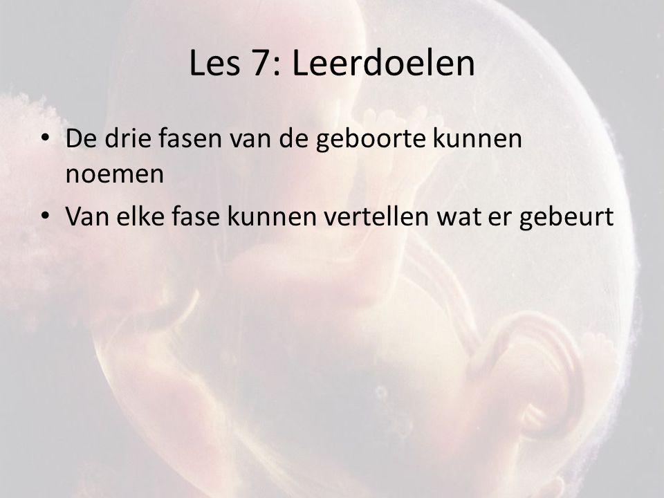 Les 7: Leerdoelen De drie fasen van de geboorte kunnen noemen