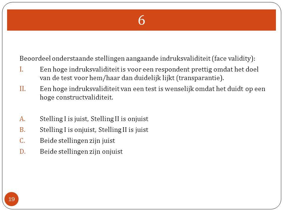 6 Beoordeel onderstaande stellingen aangaande indruksvaliditeit (face validity):