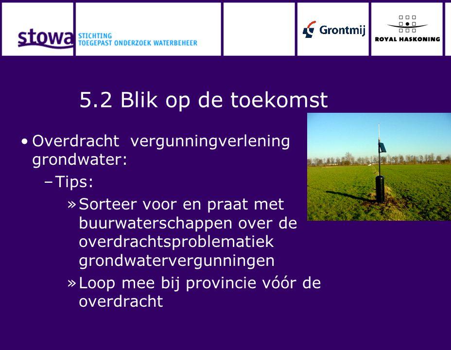 5.2 Blik op de toekomst Overdracht vergunningverlening grondwater: