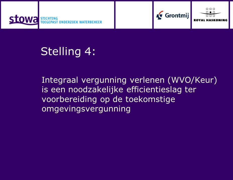 Stelling 4: Integraal vergunning verlenen (WVO/Keur) is een noodzakelijke efficientieslag ter voorbereiding op de toekomstige omgevingsvergunning.