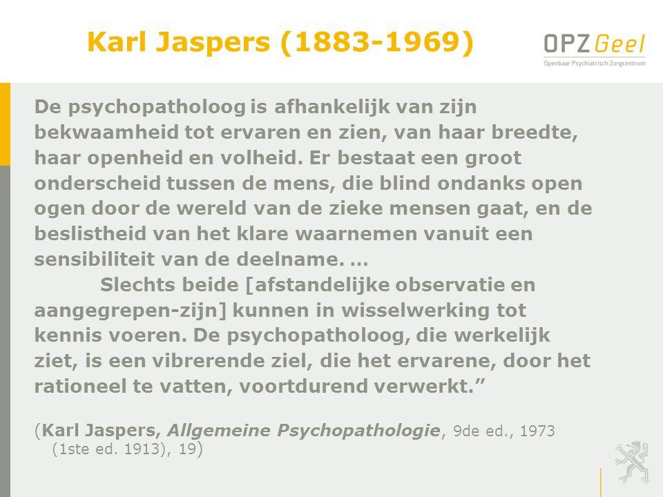Karl Jaspers (1883-1969) De psychopatholoog is afhankelijk van zijn