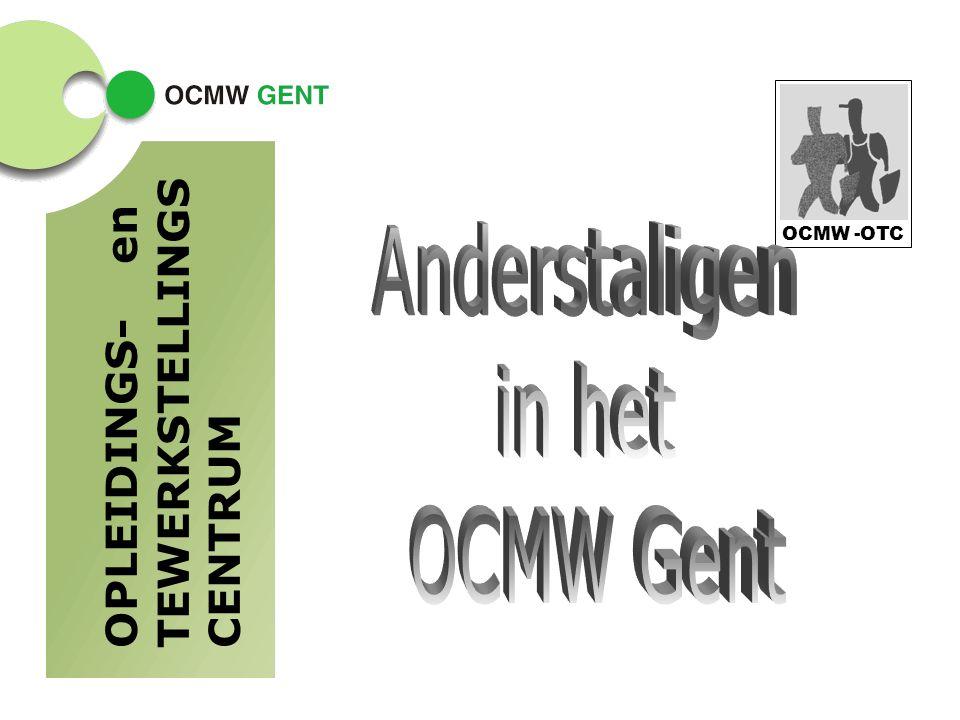 Anderstaligen in het OCMW Gent OPLEIDINGS- en TEWERKSTELLINGSCENTRUM