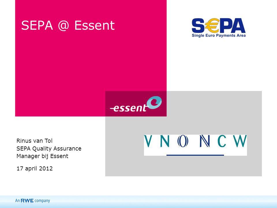 SEPA @ Essent Rinus van Tol SEPA Quality Assurance Manager bij Essent