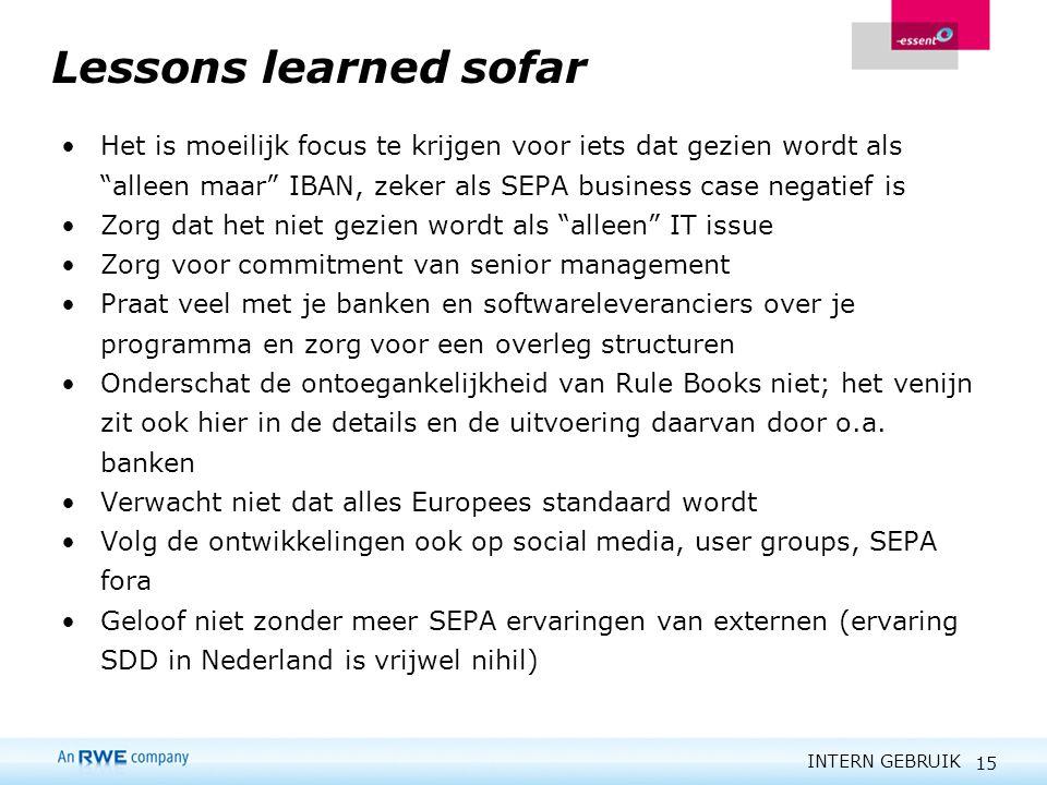 Lessons learned sofar Het is moeilijk focus te krijgen voor iets dat gezien wordt als alleen maar IBAN, zeker als SEPA business case negatief is.