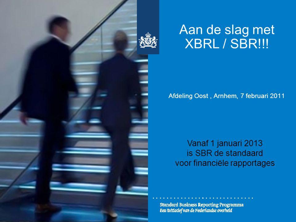 Aan de slag met XBRL / SBR!!! Afdeling Oost , Arnhem, 7 februari 2011