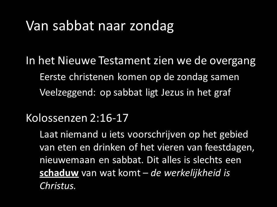 Van sabbat naar zondag In het Nieuwe Testament zien we de overgang