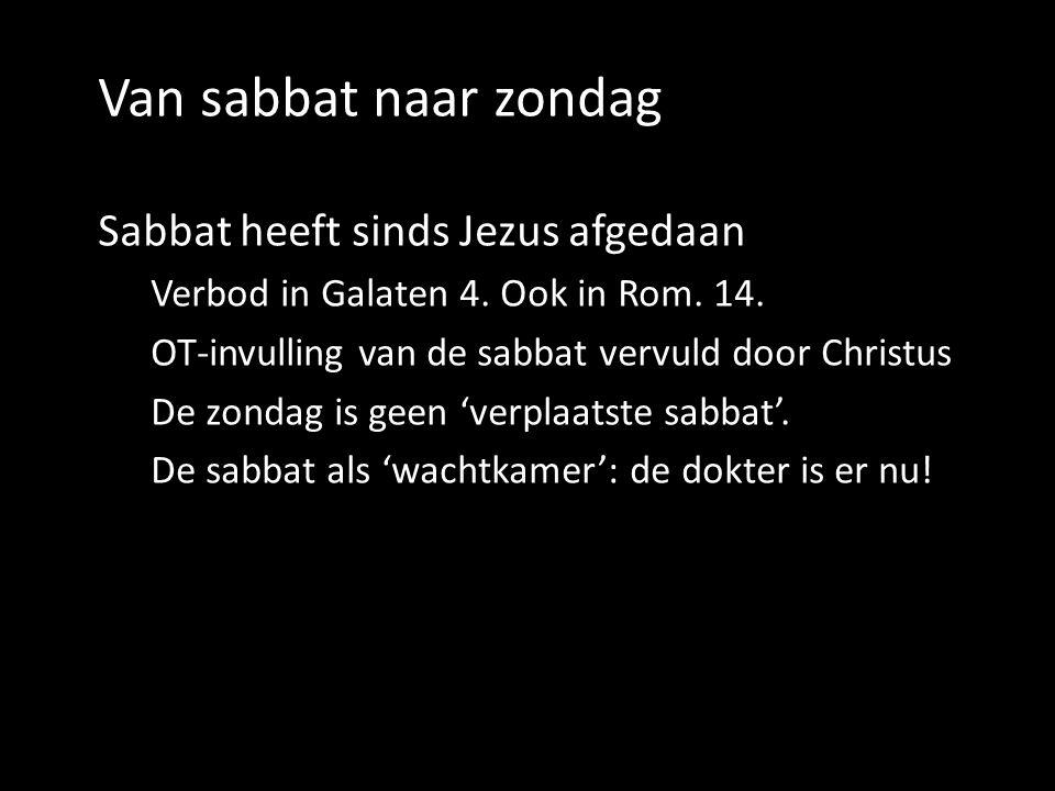 Van sabbat naar zondag Sabbat heeft sinds Jezus afgedaan