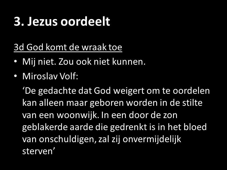 3. Jezus oordeelt 3d God komt de wraak toe