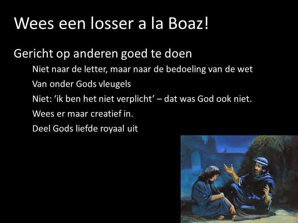 Wees een losser a la Boaz!
