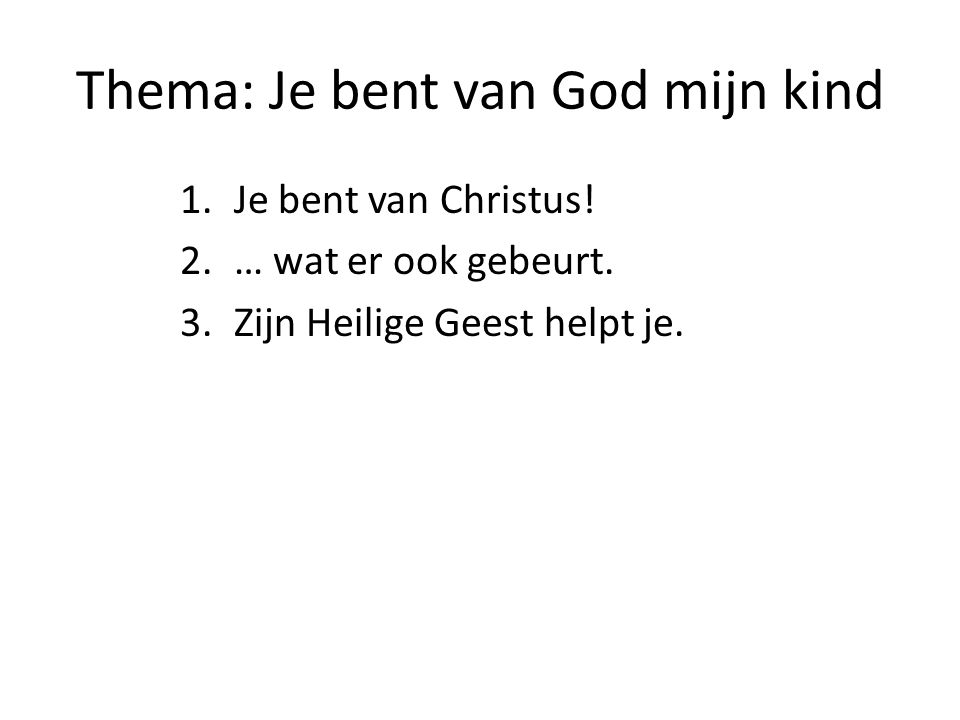 Thema: Je bent van God mijn kind