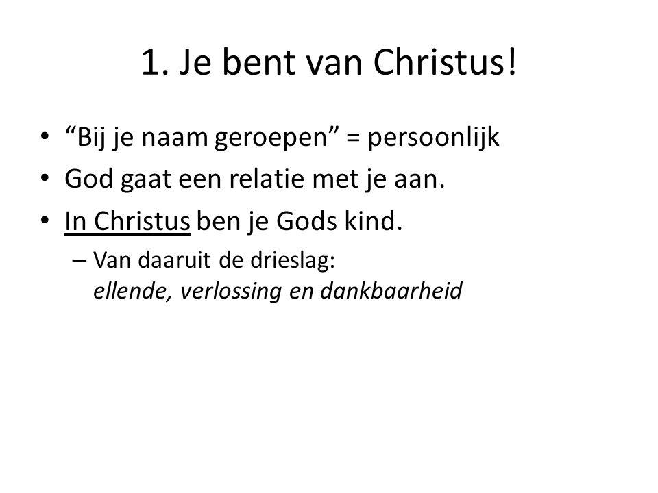 1. Je bent van Christus! Bij je naam geroepen = persoonlijk