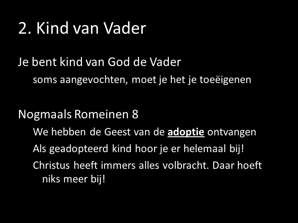 2. Kind van Vader Je bent kind van God de Vader Nogmaals Romeinen 8
