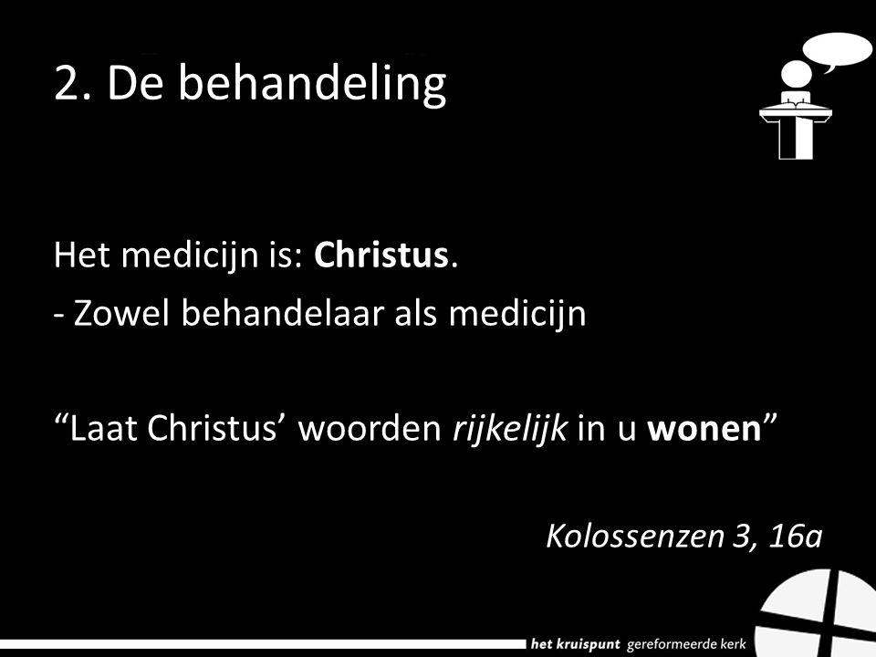 2. De behandeling Het medicijn is: Christus.