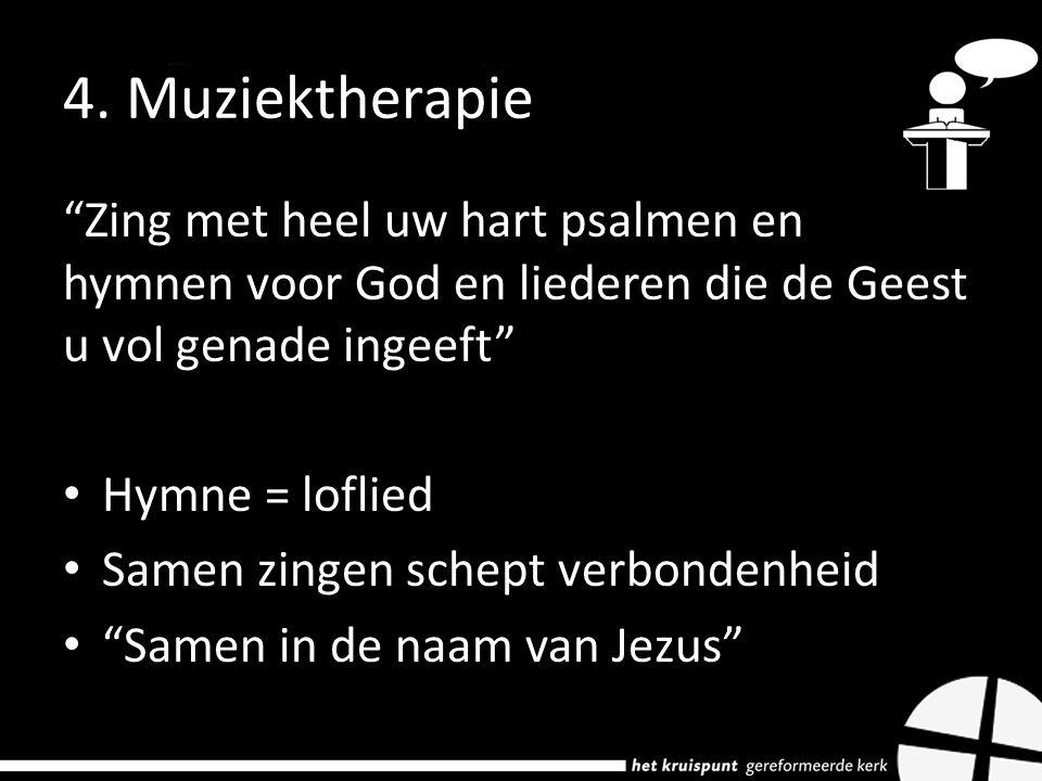 4. Muziektherapie Zing met heel uw hart psalmen en hymnen voor God en liederen die de Geest u vol genade ingeeft