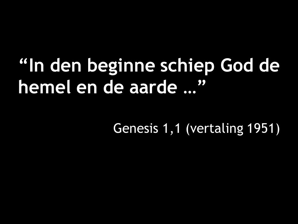 In den beginne schiep God de hemel en de aarde …
