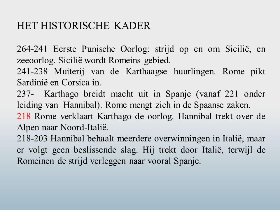 HET HISTORISCHE KADER 264-241 Eerste Punische Oorlog: strijd op en om Sicilië, en zeeoorlog. Sicilië wordt Romeins gebied.