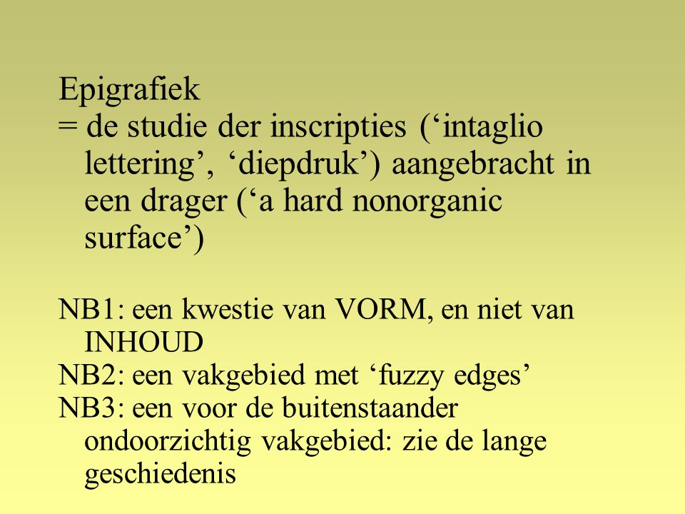 Epigrafiek = de studie der inscripties ('intaglio lettering', 'diepdruk') aangebracht in een drager ('a hard nonorganic surface')