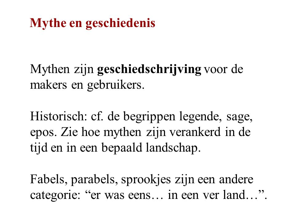Mythe en geschiedenis Mythen zijn geschiedschrijving voor de makers en gebruikers.