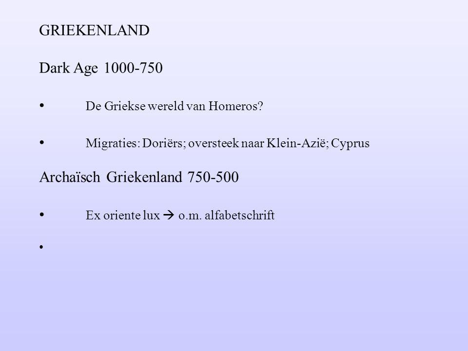 GRIEKENLAND Dark Age 1000-750. De Griekse wereld van Homeros Migraties: Doriërs; oversteek naar Klein-Azië; Cyprus.