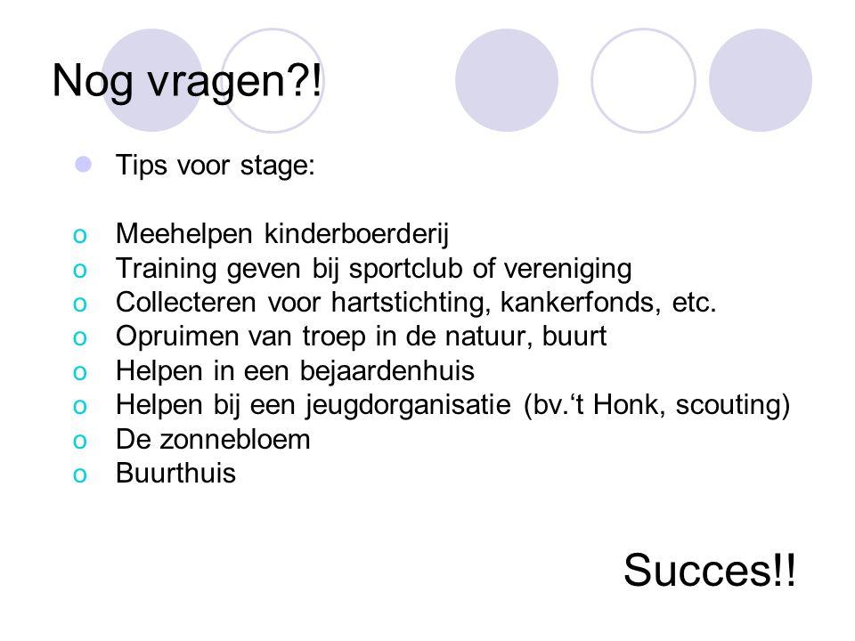 Nog vragen ! Succes!! Tips voor stage: Meehelpen kinderboerderij