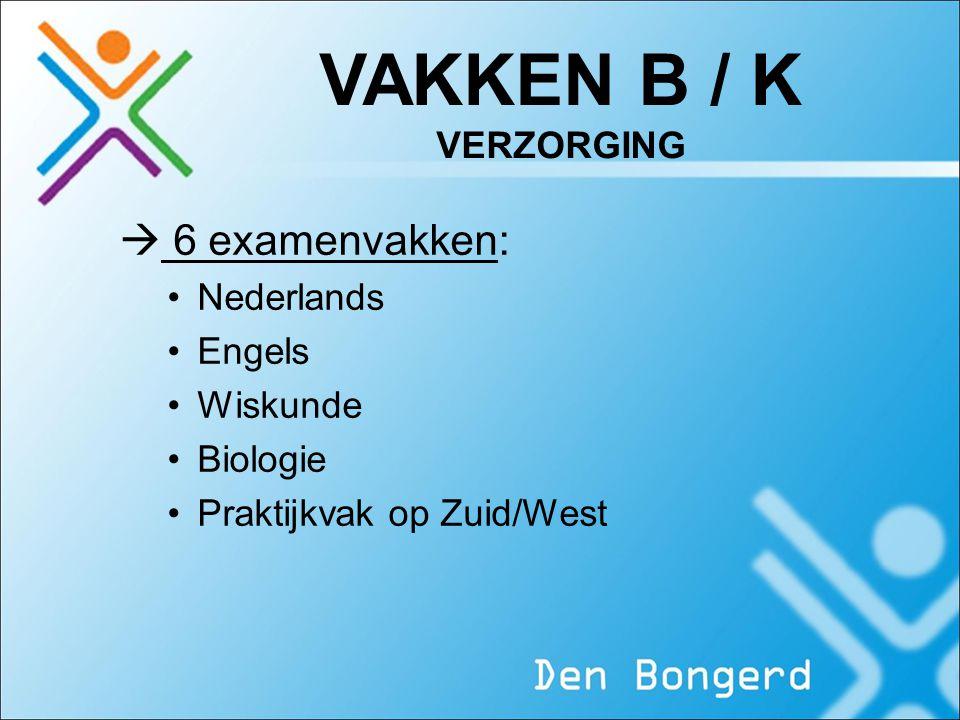 VAKKEN B / K VERZORGING  6 examenvakken: Nederlands Engels Wiskunde