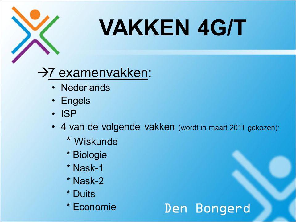 VAKKEN 4G/T 7 examenvakken: * Wiskunde Nederlands Engels ISP