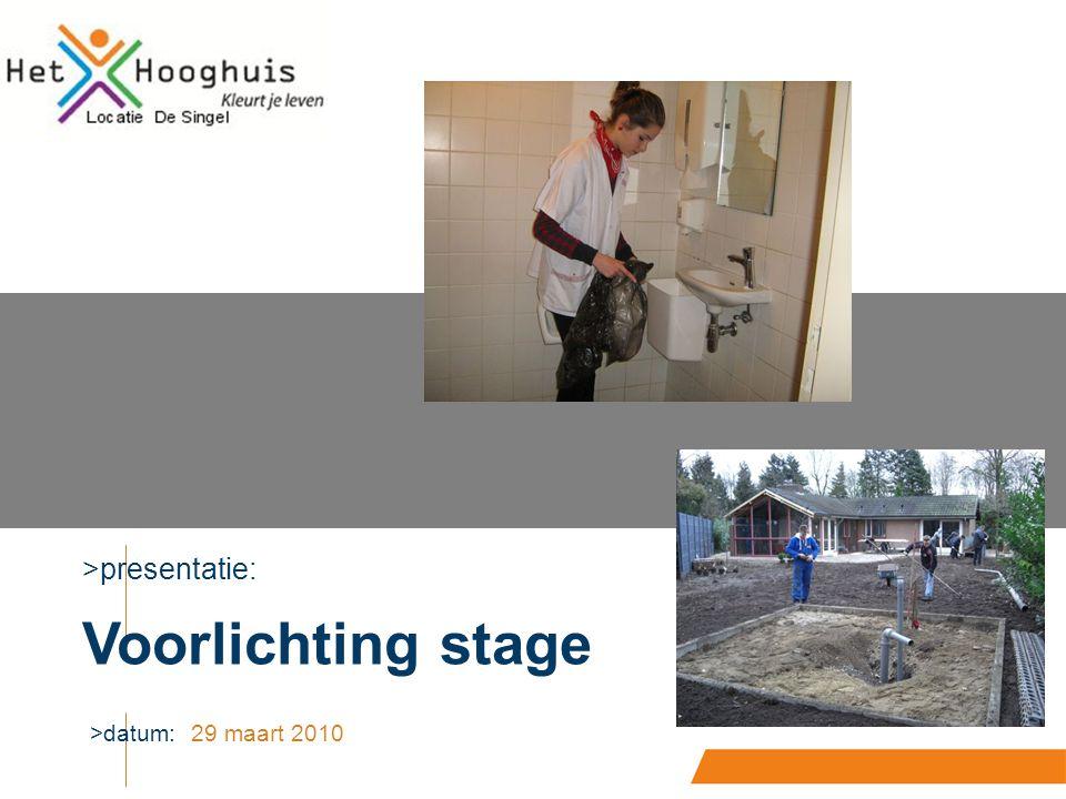 >presentatie: Voorlichting stage >datum: 29 maart 2010