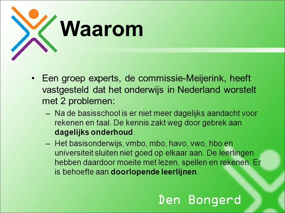 Waarom Een groep experts, de commissie-Meijerink, heeft vastgesteld dat het onderwijs in Nederland worstelt met 2 problemen: