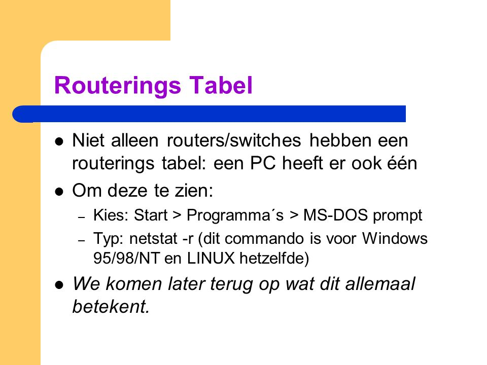 Routerings Tabel Niet alleen routers/switches hebben een routerings tabel: een PC heeft er ook één.