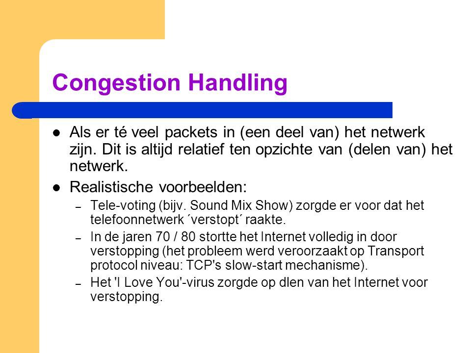 Congestion Handling Als er té veel packets in (een deel van) het netwerk zijn. Dit is altijd relatief ten opzichte van (delen van) het netwerk.