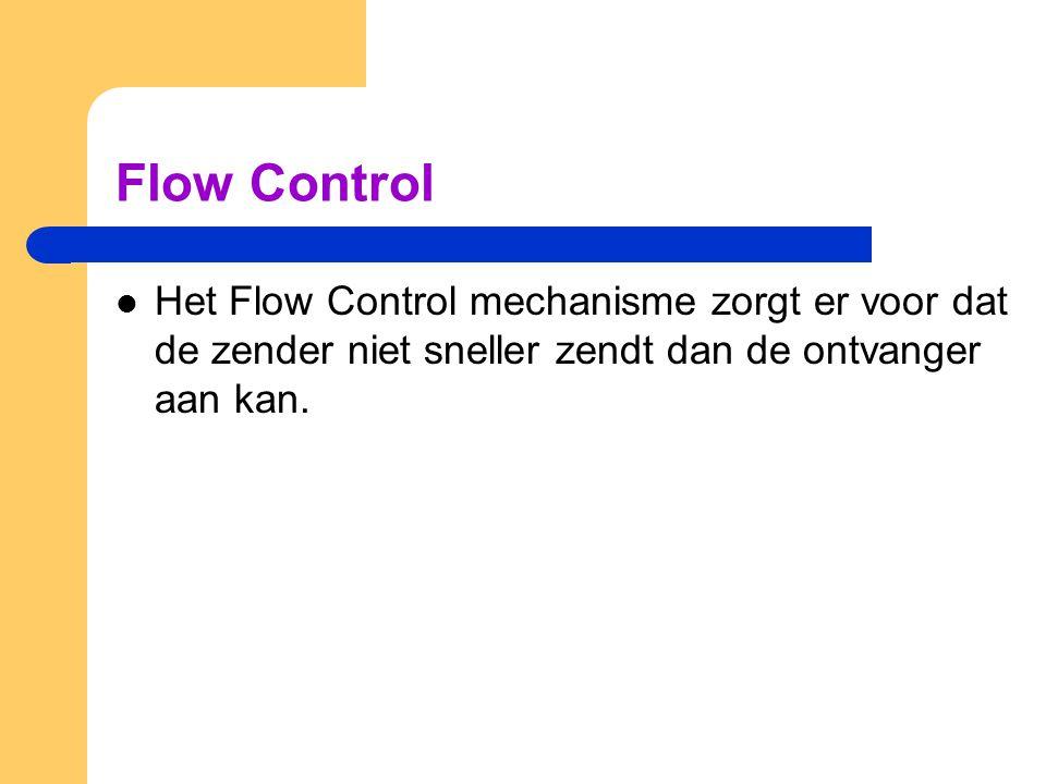 Flow Control Het Flow Control mechanisme zorgt er voor dat de zender niet sneller zendt dan de ontvanger aan kan.