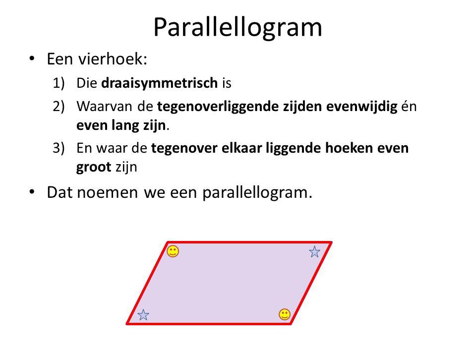 Parallellogram Een vierhoek: Dat noemen we een parallellogram.