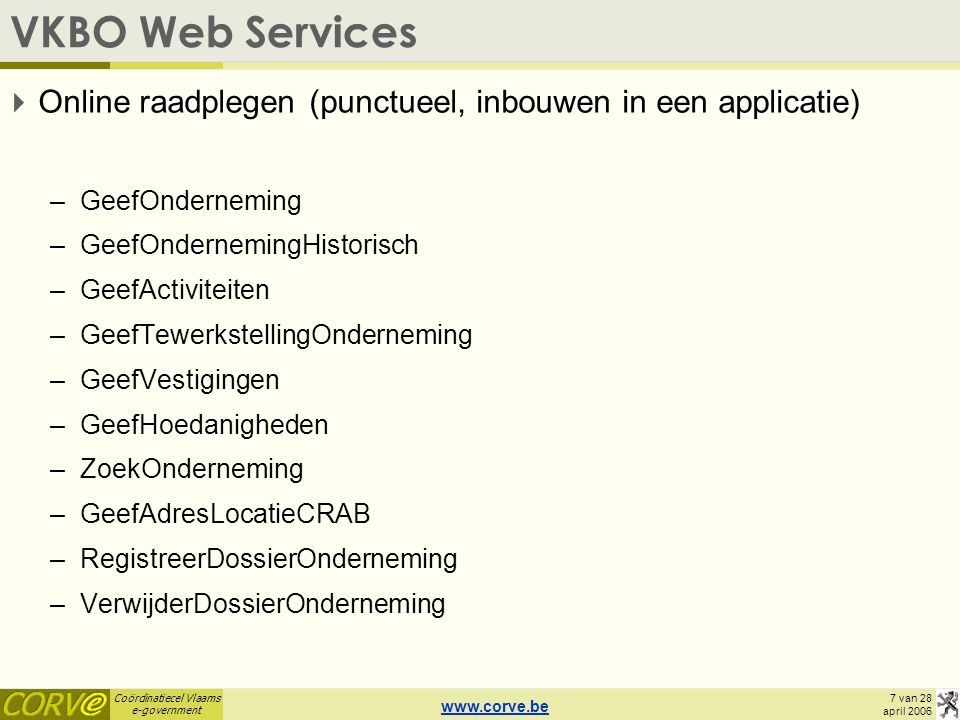 VKBO Web Services Online raadplegen (punctueel, inbouwen in een applicatie) GeefOnderneming. GeefOndernemingHistorisch.