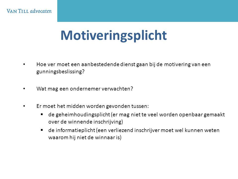 Motiveringsplicht Hoe ver moet een aanbestedende dienst gaan bij de motivering van een gunningsbeslissing