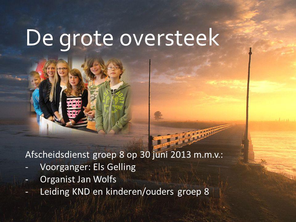 De grote oversteek Afscheidsdienst groep 8 op 30 juni 2013 m.m.v.: