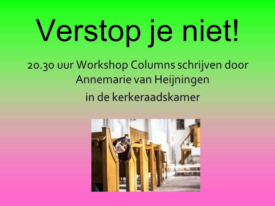 20.30 uur Workshop Columns schrijven door Annemarie van Heijningen
