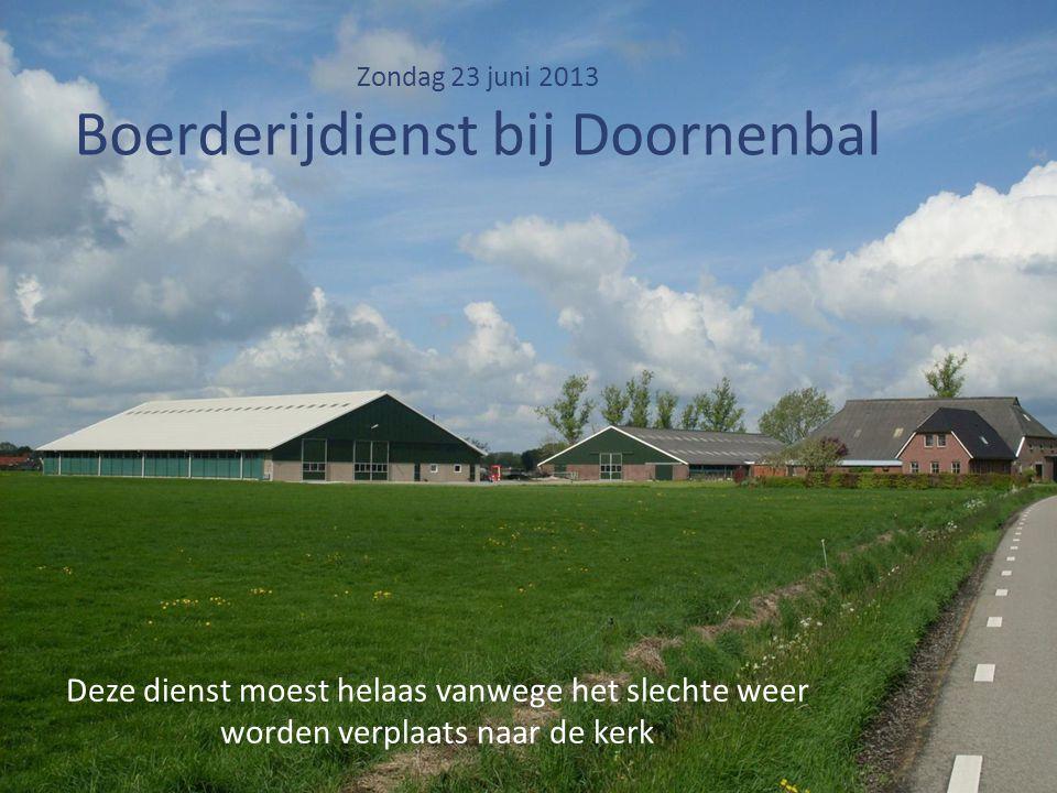 Zondag 23 juni 2013 Boerderijdienst bij Doornenbal
