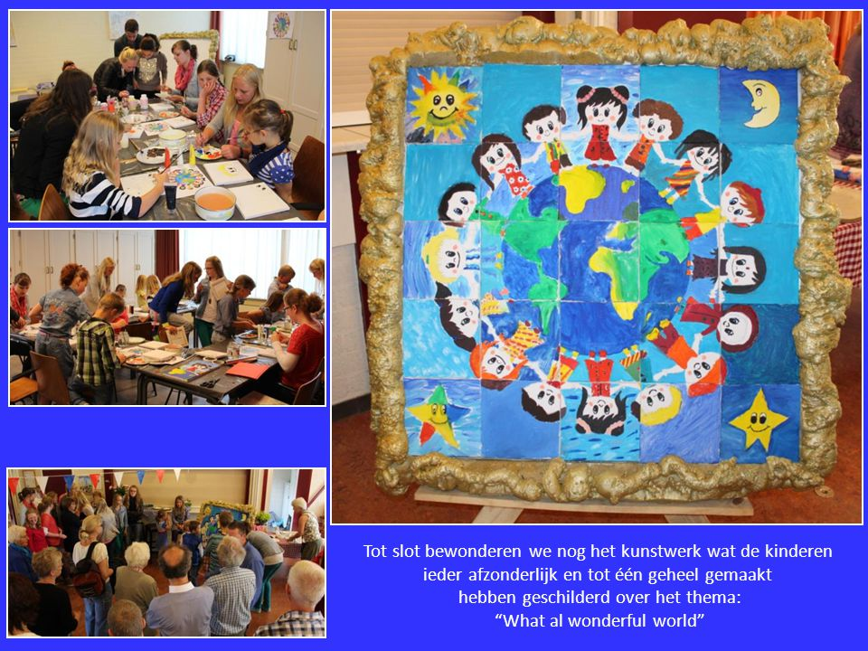 Tot slot bewonderen we nog het kunstwerk wat de kinderen ieder afzonderlijk en tot één geheel gemaakt hebben geschilderd over het thema: What al wonderful world