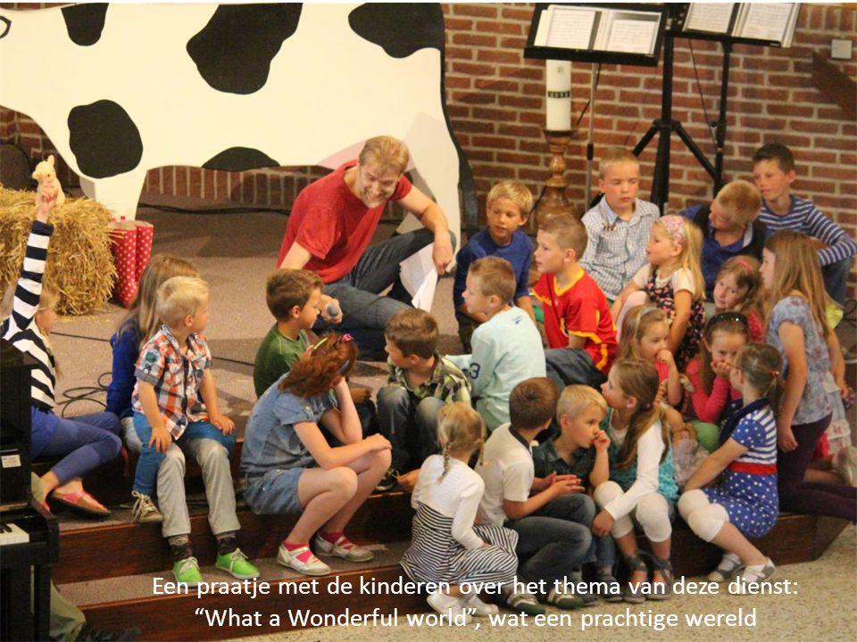 Een praatje met de kinderen over het thema van deze dienst: What a Wonderful world , wat een prachtige wereld