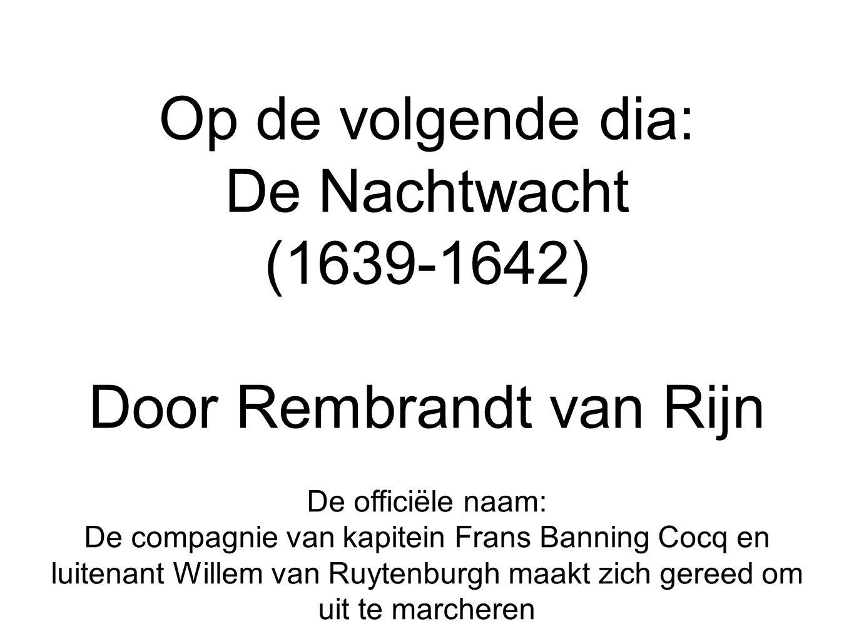 Op de volgende dia: De Nachtwacht (1639-1642) Door Rembrandt van Rijn