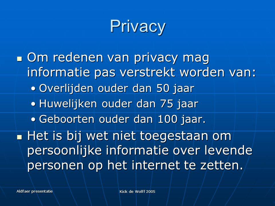 Privacy Om redenen van privacy mag informatie pas verstrekt worden van: Overlijden ouder dan 50 jaar.